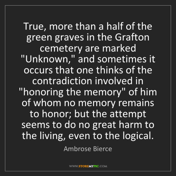 Ambrose Bierce: True, more than a half of the green graves in the Grafton...