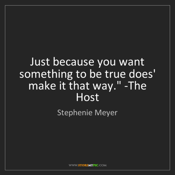 Stephenie Meyer: 'Just because you want something to be true does' make...