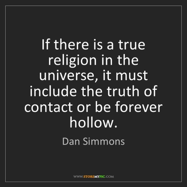 Dan Simmons: If there is a true religion in the universe, it must...