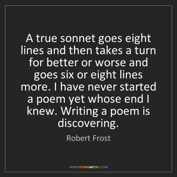 Robert Frost: A true sonnet goes eight lines and then takes a turn...