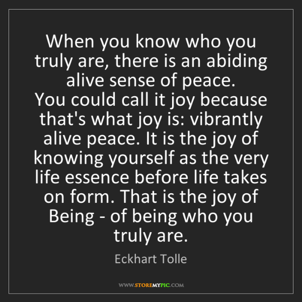 Eckhart Tolle: When you know who you truly are, there is an abiding...