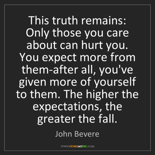 John Bevere: This truth remains: Only those you care about can hurt...