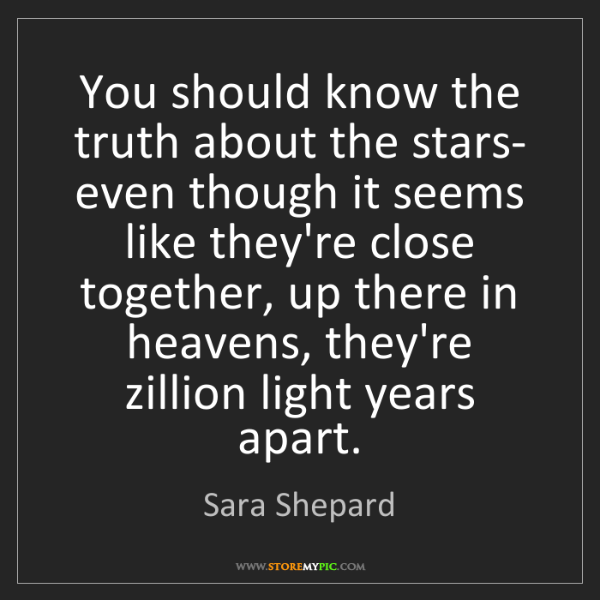 Sara Shepard: You should know the truth about the stars- even though...