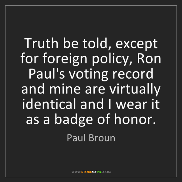 Paul Broun: Truth be told, except for foreign policy, Ron Paul's...