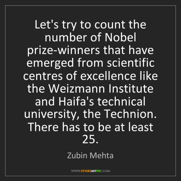 Zubin Mehta: Let's try to count the number of Nobel prize-winners...