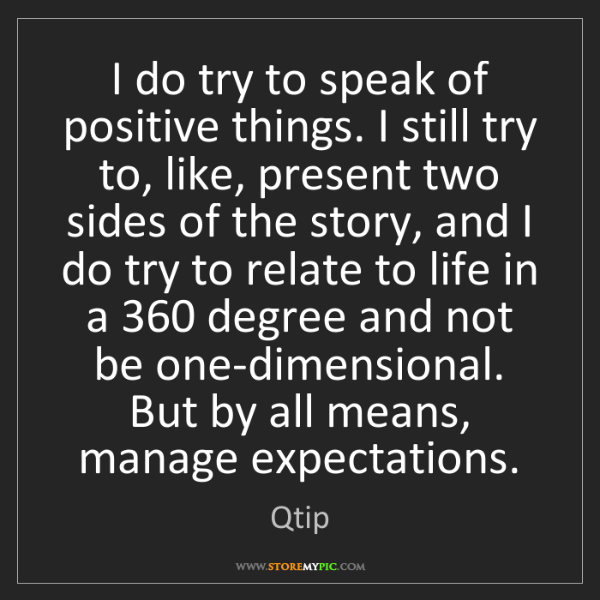 Qtip: I do try to speak of positive things. I still try to,...