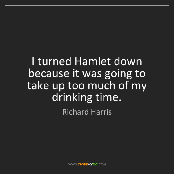 Richard Harris: I turned Hamlet down because it was going to take up...
