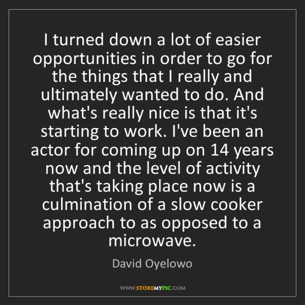 David Oyelowo: I turned down a lot of easier opportunities in order...