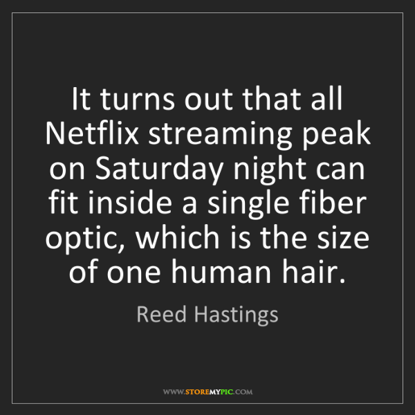 Reed Hastings: It turns out that all Netflix streaming peak on Saturday...