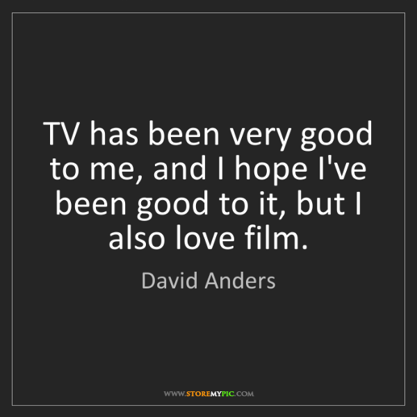 David Anders: TV has been very good to me, and I hope I've been good...