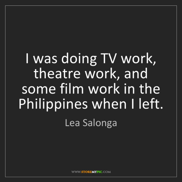 Lea Salonga: I was doing TV work, theatre work, and some film work...