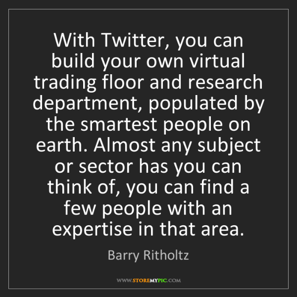 Barry Ritholtz: With Twitter, you can build your own virtual trading...