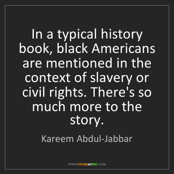 Kareem Abdul-Jabbar: In a typical history book, black Americans are mentioned...