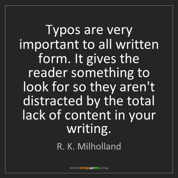 R. K. Milholland: Typos are very important to all written form. It gives...