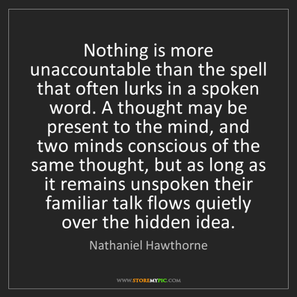 Nathaniel Hawthorne: Nothing is more unaccountable than the spell that often...