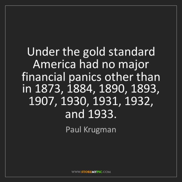 Paul Krugman: Under the gold standard America had no major financial...