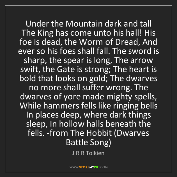 J R R Tolkien: Under the Mountain dark and tall The King has come unto...