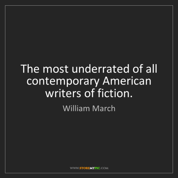 William March: The most underrated of all contemporary American writers...