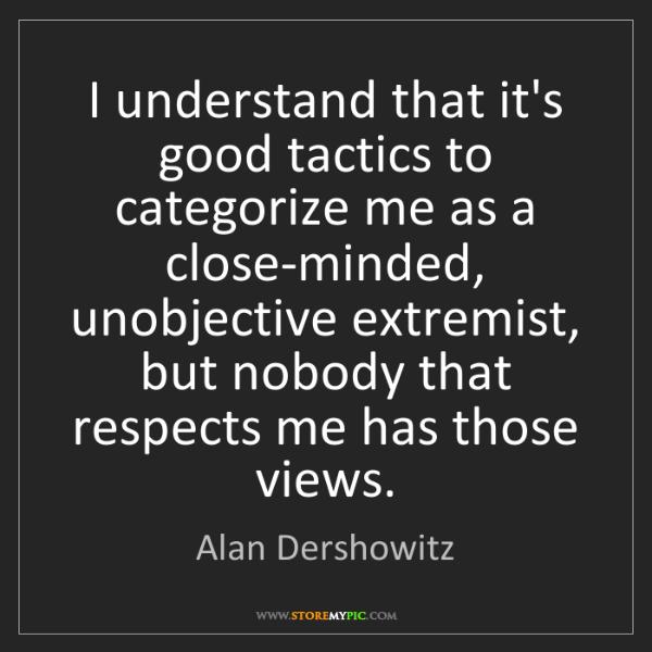 Alan Dershowitz: I understand that it's good tactics to categorize me...
