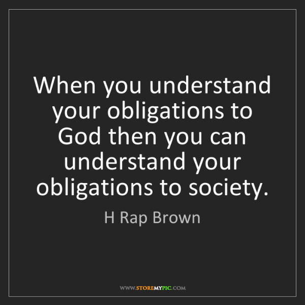 H Rap Brown: When you understand your obligations to God then you...