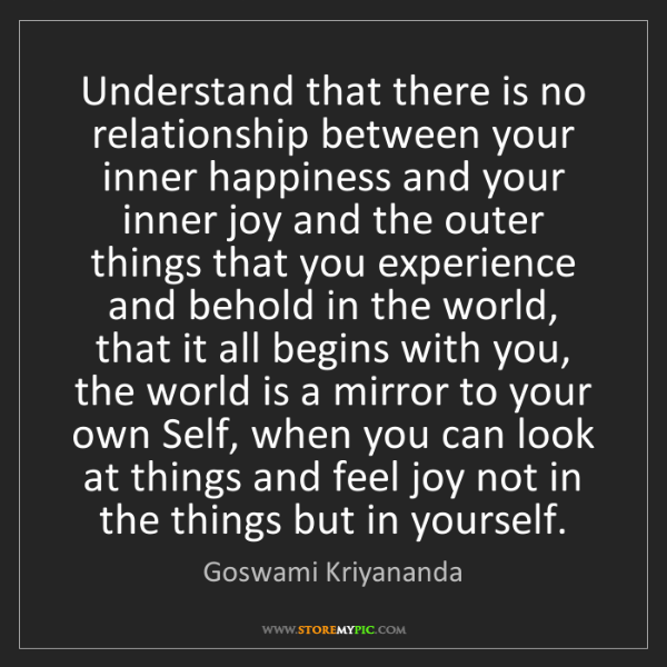Goswami Kriyananda: Understand that there is no relationship between your...