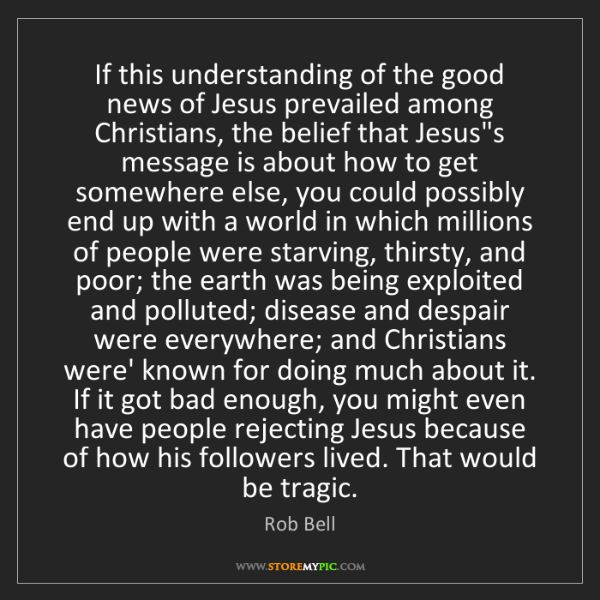 Rob Bell: If this understanding of the good news of Jesus prevailed...