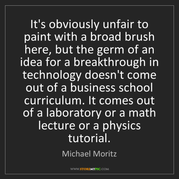 Michael Moritz: It's obviously unfair to paint with a broad brush here,...