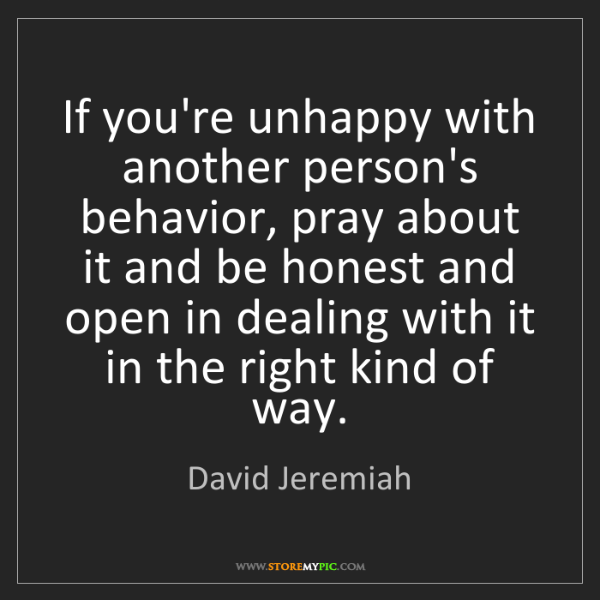 David Jeremiah: If you're unhappy with another person's behavior, pray...