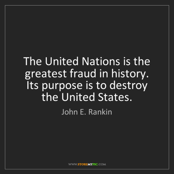 John E. Rankin: The United Nations is the greatest fraud in history....
