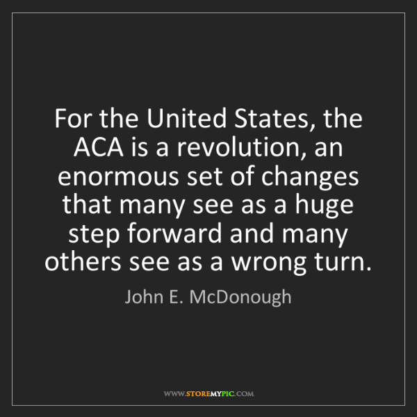 John E. McDonough: For the United States, the ACA is a revolution, an enormous...