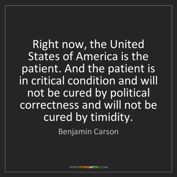Benjamin Carson: Right now, the United States of America is the patient....