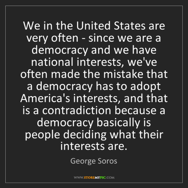 George Soros: We in the United States are very often - since we are...