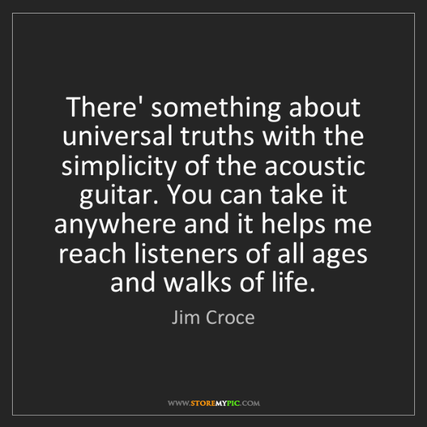 Jim Croce: There' something about universal truths with the simplicity...