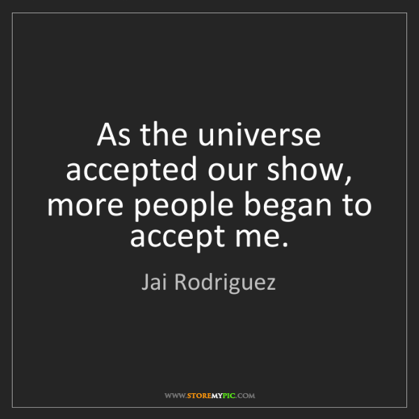 Jai Rodriguez: As the universe accepted our show, more people began...