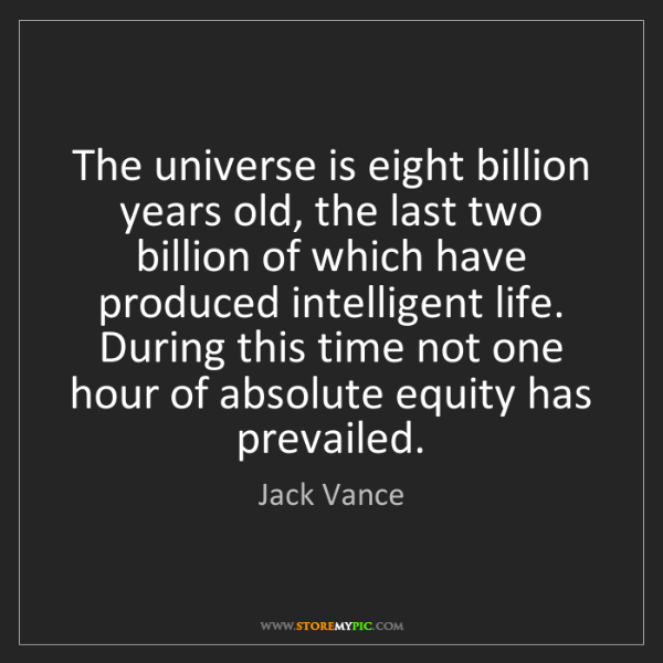 Jack Vance: The universe is eight billion years old, the last two...