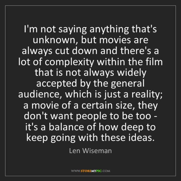 Len Wiseman: I'm not saying anything that's unknown, but movies are...