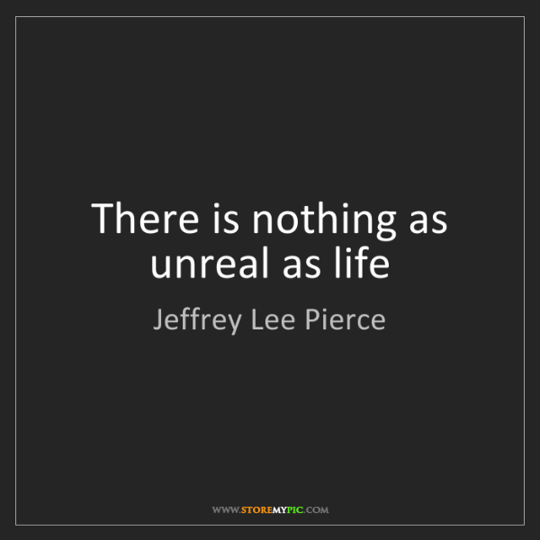 Jeffrey Lee Pierce: There is nothing as unreal as life