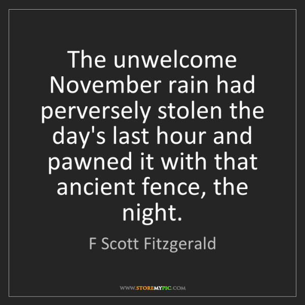 F Scott Fitzgerald: The unwelcome November rain had perversely stolen the...