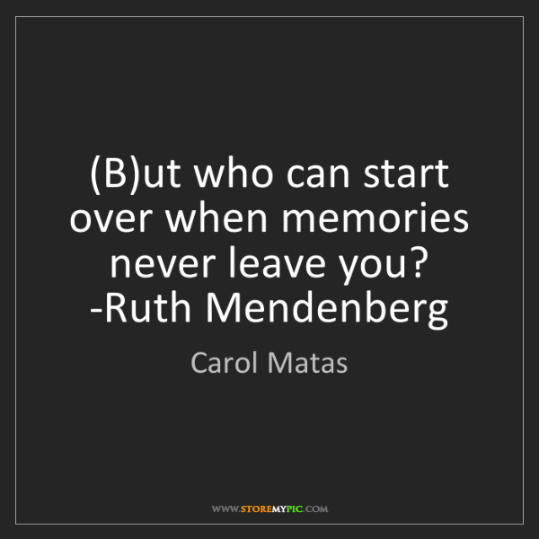 Carol Matas: (B)ut who can start over when memories never leave you?...