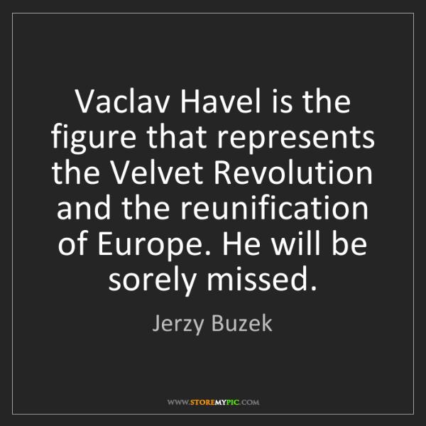 Jerzy Buzek: Vaclav Havel is the figure that represents the Velvet...