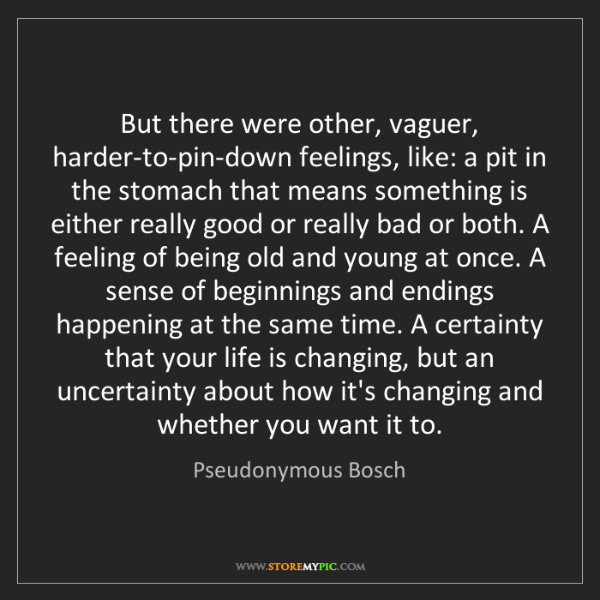 Pseudonymous Bosch: But there were other, vaguer, harder-to-pin-down feelings,...