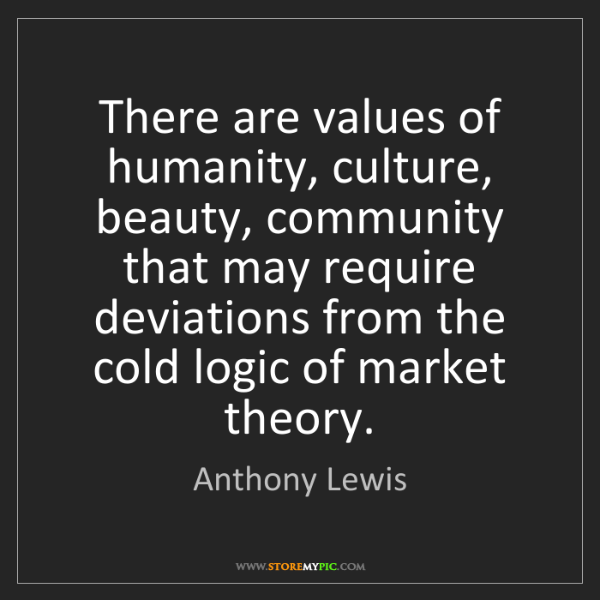 Anthony Lewis: There are values of humanity, culture, beauty, community...
