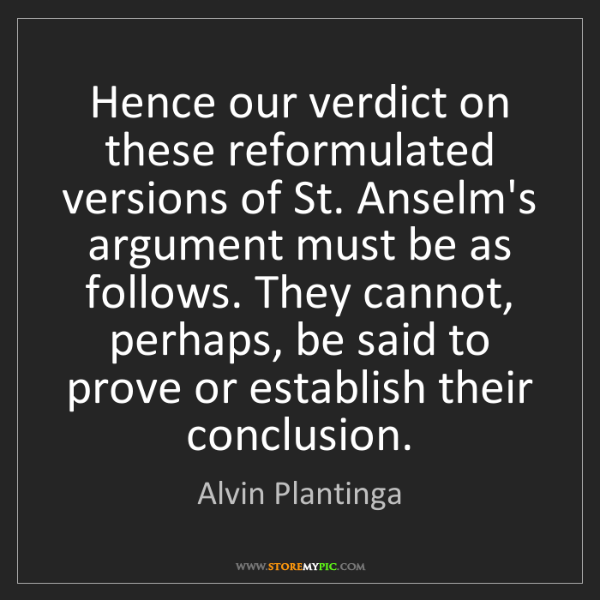 Alvin Plantinga: Hence our verdict on these reformulated versions of St....