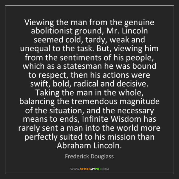Frederick Douglass: Viewing the man from the genuine abolitionist ground,...