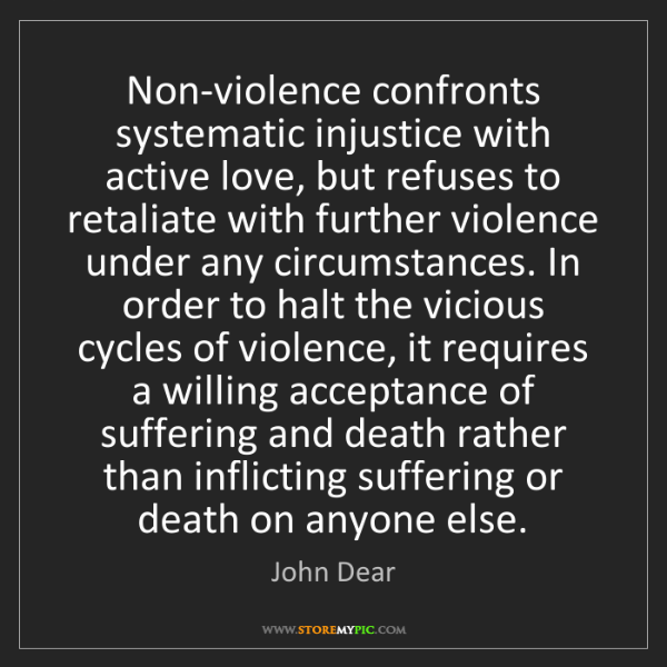 John Dear: Non-violence confronts systematic injustice with active...