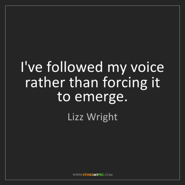 Lizz Wright: I've followed my voice rather than forcing it to emerge.