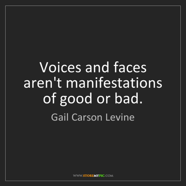 Gail Carson Levine: Voices and faces aren't manifestations of good or bad.
