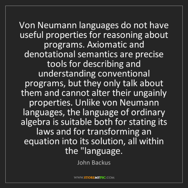 John Backus: Von Neumann languages do not have useful properties for...