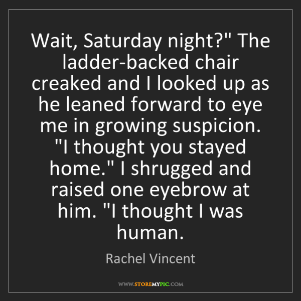 """Rachel Vincent: Wait, Saturday night?"""" The ladder-backed chair creaked..."""