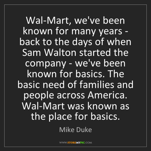 Mike Duke: Wal-Mart, we've been known for many years - back to the...